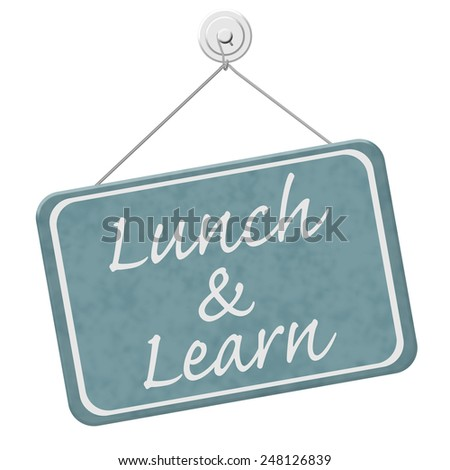 Lunch and Learn Sign,  A blue sign with the word Lunch and Learn isolated on a white background - stock photo