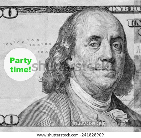 "Macro portrait of Benjamin Franklin from hundred-dollar U.S. bill with word balloon: ""Party time!"" (in black and white, except for green text; some identifiers have been removed) - stock photo"