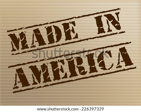 Made In America Indicating The United States And Usa