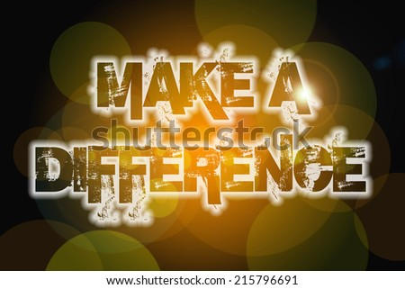 Make A Difference Concept text on background - stock photo