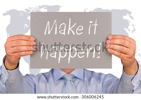 Make it happen ! - Businessman with sign and text on world map background - stock photo