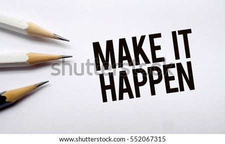 Make it happen memo written on a white background with pencils