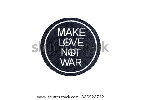 make love not war peace embroidered badge - stock photo