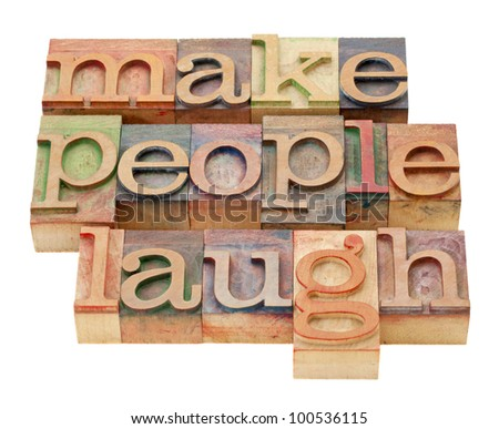 make people laugh - isolated phrase in vintage letterpress wood type