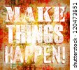 Make Things Happen motivational words with grunge finishing - stock