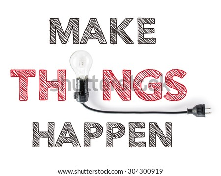 make things happen phrase and light bulb, hand writing achieve action,