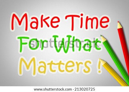 Make Time For What Matters Concept text - stock photo