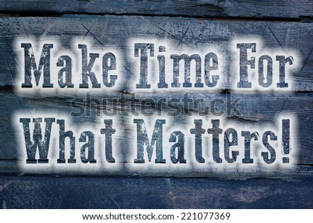 Make Time For What Matters Concept text on background - stock photo
