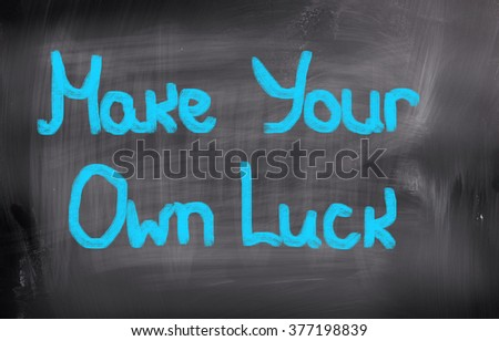 Make Your Own Luck Concept