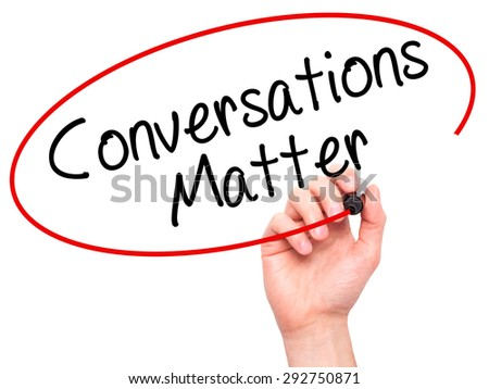 Man Hand writing Conversations Matter with black marker on visual screen. Isolated on white. Business, technology, internet concept. Stock Image - stock photo