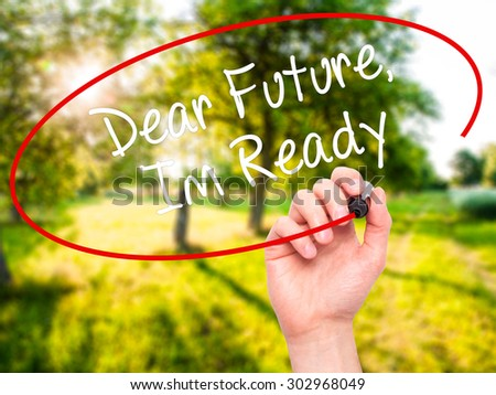 Man Hand writing Dear Future, Im Ready with black marker on visual screen. Isolated on nature. Business, technology, internet concept. Stock Photo - stock photo