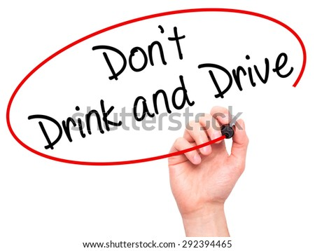 Man Hand writing Don't Drink and Drive with black marker on visual screen. Isolated on white. Life, technology, internet concept. Stock Image - stock photo