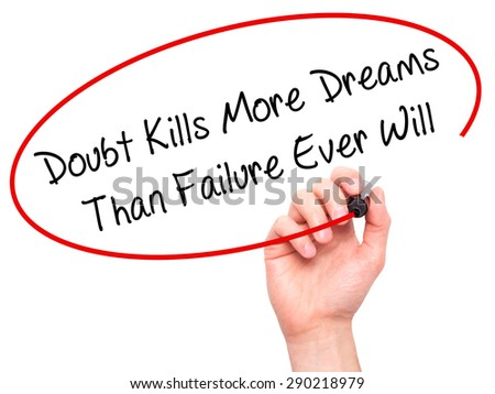 Man Hand writing Doubt Kills More Dreams Than Failure Ever Will with black marker on visual screen. Isolated on white. Business, technology, internet concept. Stock Image  - stock photo
