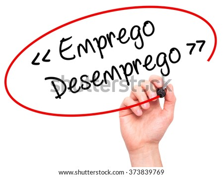 Man Hand writing Emprego Desemprego (Employment - Unemployment in Portuguese)  with black marker on visual screen. Isolated on background. Business, technology, internet concept. Stock Photo