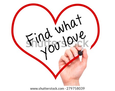 Man Hand writing Find what you love with marker on transparent wipe board, inside heart shape. Isolated on white. Business, internet, technology concept. Stock Photo - stock photo