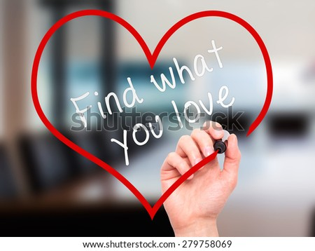 Man Hand writing Find what you love with marker on transparent wipe board, inside heart shape. Isolated on office. Business, internet, technology concept. Stock Photo - stock photo