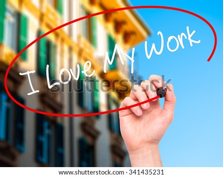 Man Hand writing I Love My Work with black marker on visual screen. Isolated on city. Business, technology, internet concept. Stock Photo - stock photo