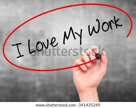 Man Hand writing I Love My Work with black marker on visual screen. Isolated on grey. Business, technology, internet concept. Stock Photo - stock photo