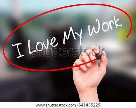 Man Hand writing I Love My Work with black marker on visual screen. Isolated on office. Business, technology, internet concept. Stock Photo - stock photo
