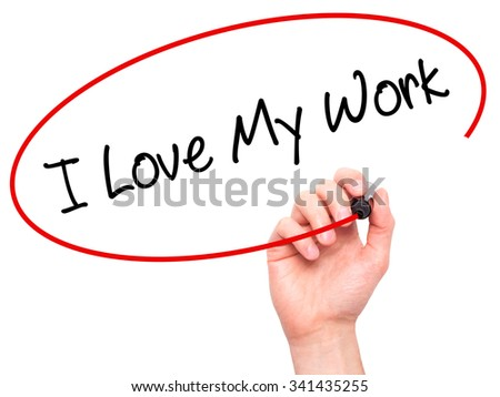 Man Hand writing I Love My Work with black marker on visual screen. Isolated on white. Business, technology, internet concept. Stock Photo - stock photo