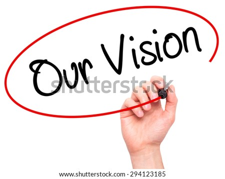 Man Hand writing Our Vision with black marker on visual screen. Isolated on white. Business, technology, internet concept. Stock Photo - stock photo