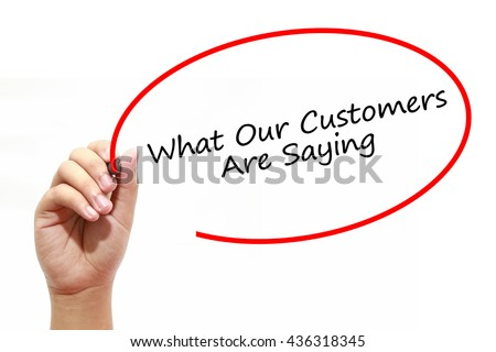 Man Hand writing  What Our Customers Are Saying with marker on transparent wipe board. Business, internet, technology concept. - stock photo