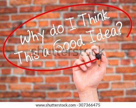 Man Hand writing Why do I Think This a Good Idea? with black marker on visual screen. Isolated on bricks. Business, technology, internet concept. Stock Photo - stock photo