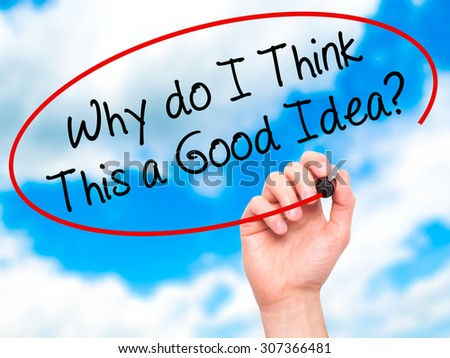 Man Hand writing Why do I Think This a Good Idea? with black marker on visual screen. Isolated on sky. Business, technology, internet concept. Stock Photo - stock photo