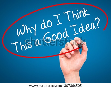 Man Hand writing Why do I Think This a Good Idea? with black marker on visual screen. Isolated on blue. Business, technology, internet concept. Stock Photo - stock photo