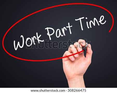 Man Hand writing Work Part Time with black marker on visual screen. Isolated on black. Business, technology, internet concept. Stock Photo  - stock photo