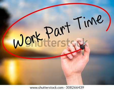 Man Hand writing Work Part Time with black marker on visual screen. Isolated on nature. Business, technology, internet concept. Stock Photo  - stock photo