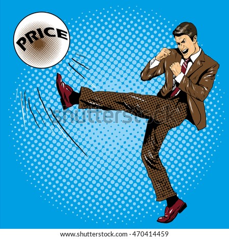 Man kicking ball with name price. Illustration in comic pop art retro style. Businessman fighting with financial crisis.