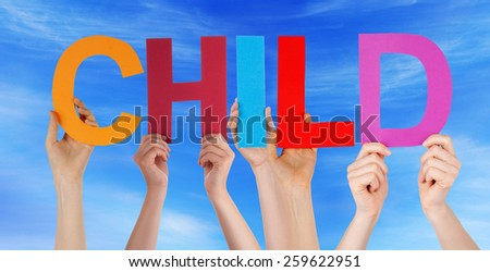Many Caucasian People And Hands Holding Colorful Straight Letters Or Characters Building The English Word Child On Blue Sky - stock photo