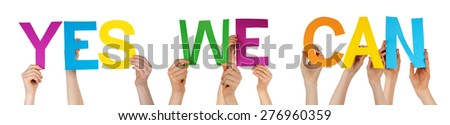 Many Caucasian People And Hands Holding Colorful Straight Letters Or Characters Building The Isolated English Word Yes We Can On White Background - stock photo
