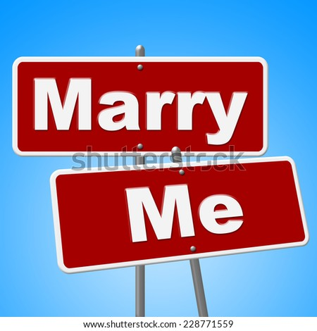 Marry Me Signs Representing Love Signboard And Marriage