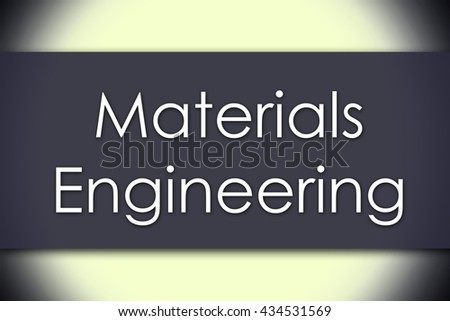 Materials Engineering - business concept with text - horizontal image