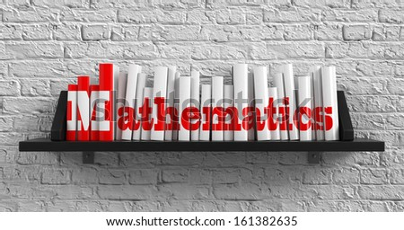 Mathematics - Red Inscription on the Books on Shelf on the White Brick Wall Background. Education Concept. - stock photo