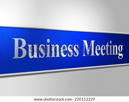 Meetings Business Representing Talk Gathering And Company