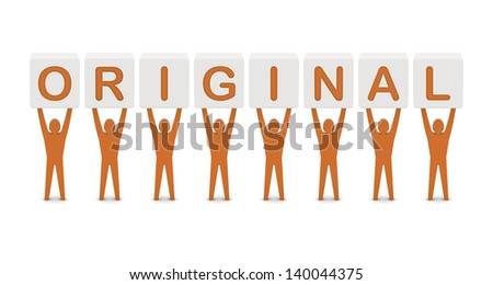 Men holding the word original. Concept 3D illustration.