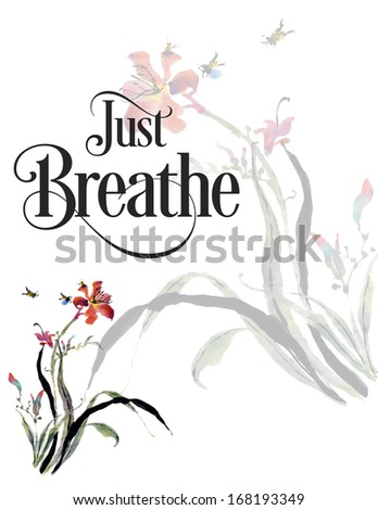message of comfort, illustrated inspirational quote, just breathe with orchids - stock photo