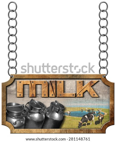 Milk Cans - Wood and Metal Sign with Chain. Wooden and metallic sign with text Milk, steel cans for the transport of milk and cows grazing. Hanging from a metal chain and isolated on white background - stock photo