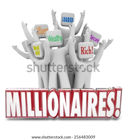 Millionaires 3d word in front of people with terms like wealthy, well-off, affluent, rich, loaded and secure - stock photo
