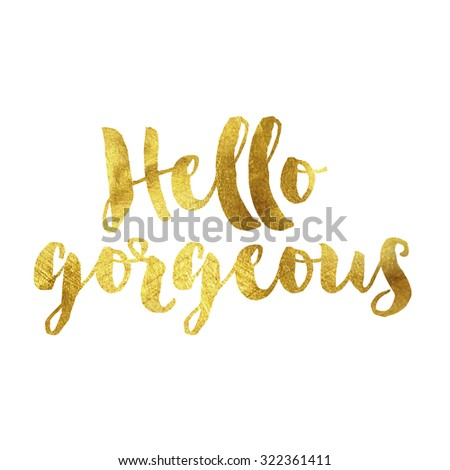 Modern gold leaf quote on white background. Quote reads hello gorgeous - stock photo