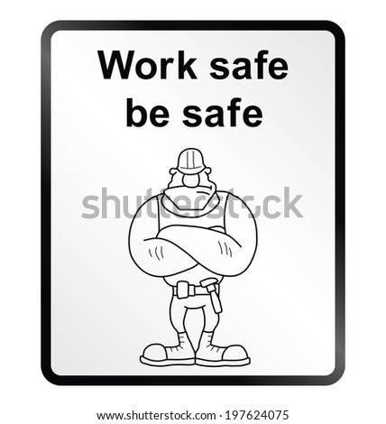 Monochrome work safe be safe public information sign isolated on white background - stock photo