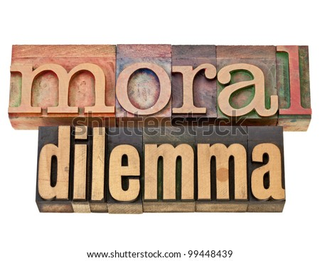 moral dilemma - ethics concept - isolated text in vintage letterpress wood type