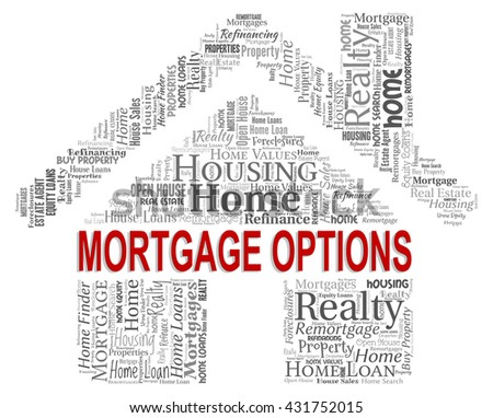 Mortgage Options Meaning Real Estate And Alternatives - stock photo