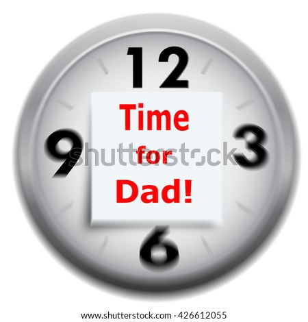 Motion blur clock with note time for dad isolated on white background, Father's Day concept - stock photo