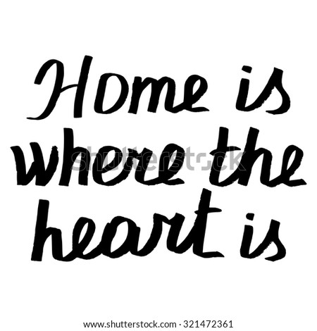 "Motivation phrase ""Home is where the Heart"" the black watercolor. Hand-drawing lettering. - stock photo"