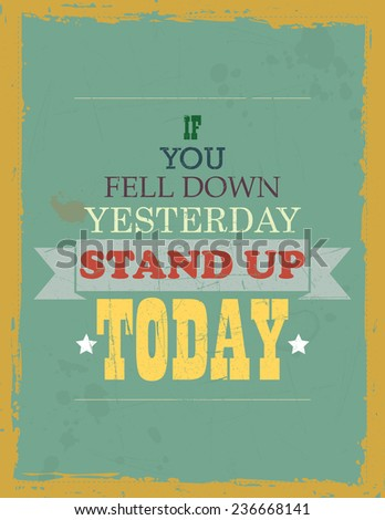 Motivation quote: If you Fell Down Yesterday Stand up Today - stock photo