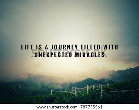Motivational And Inspirational Quotes   Life Is A Journey Filled With  Unexpected Miracles. With Vintage